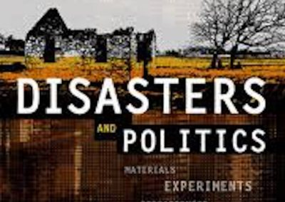 Disasters and Politics: materials, experiments and preparedness